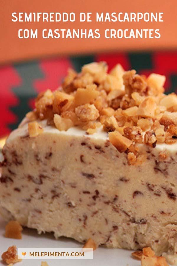Semifreddo de mascarpone com castanhas crocantes - Receita dessa sobremesa gelada e refrescante para fazer em casa. Semifreddo é uma sobremesa italiana, parecida com sorvete e deliciosa.
