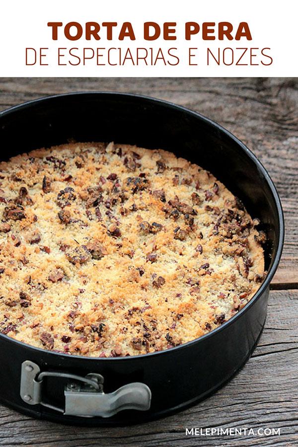 Torta de pera com especiarias e farofa de nozes - Receita da famosa torta de pera do Masterchef. Uma torta deliciosa, com um creme delicado, uma camada de compota de peras feita com especiarias. Faça essa sobremesa maravilhosa na sua casa.