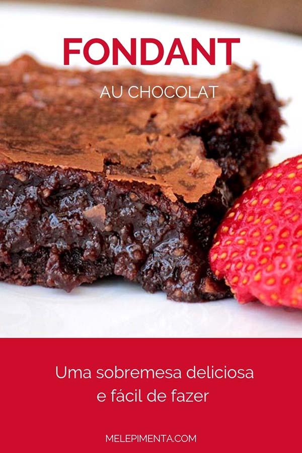 Fondant au chocolat - Uma deliciosa sobremesa feita com chocolate, ela fica ainda mais úmida que brownie, é deliciosa e perfeita para ser servida com sorvete.