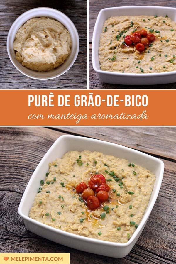 Purê de grão-de-bico feito com manteiga aromatizada, uma receita deliciosa para você sair da rotina e preparar um prato saudável, rico em nutrientes e saúde.